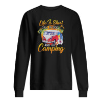 Life is short call in sick and go camping shirt sweater