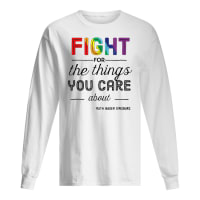 Rainbow fight for the things you care about Ruth Bader Ginsburg shirt long sleeved