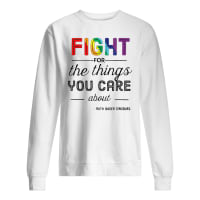 Rainbow fight for the things you care about Ruth Bader Ginsburg shirt sweater
