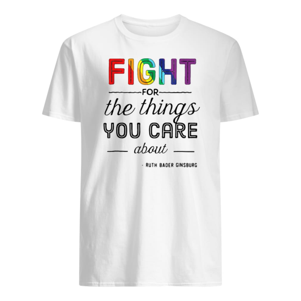 Rainbow fight for the things you care about Ruth Bader Ginsburg shirt