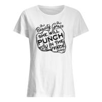 She's beauty she's grace she will punch you in the face fitness shirt ladies tee