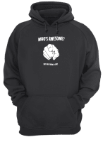 Who's awesome not you you're a cunt shirt hoodie