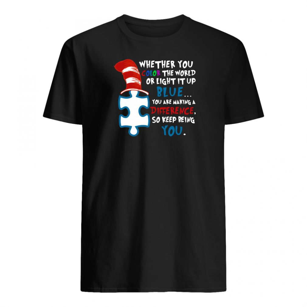 Dr Seuss Autism awareness whether you color the world or light it up blue shirt