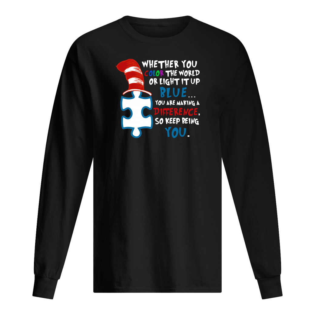 Dr Seuss Autism awareness whether you color the world or light it up blue shirt Long sleeved