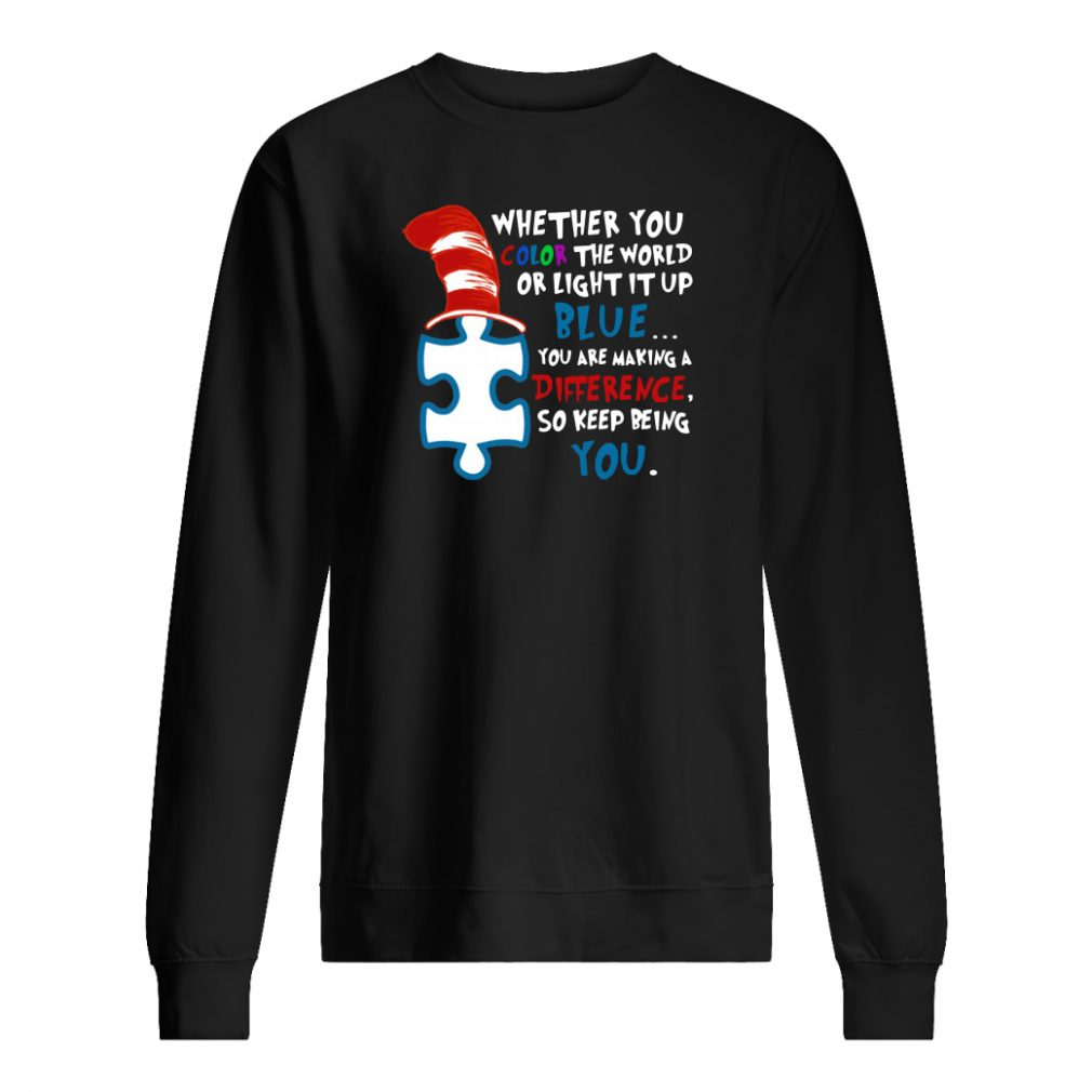 Dr Seuss Autism awareness whether you color the world or light it up blue shirt sweater