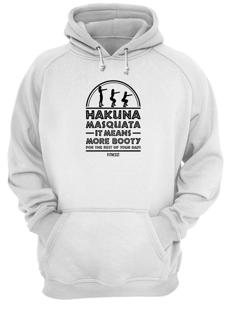Hakuna masquata it means more booty for the rest of your days shirt hoodie