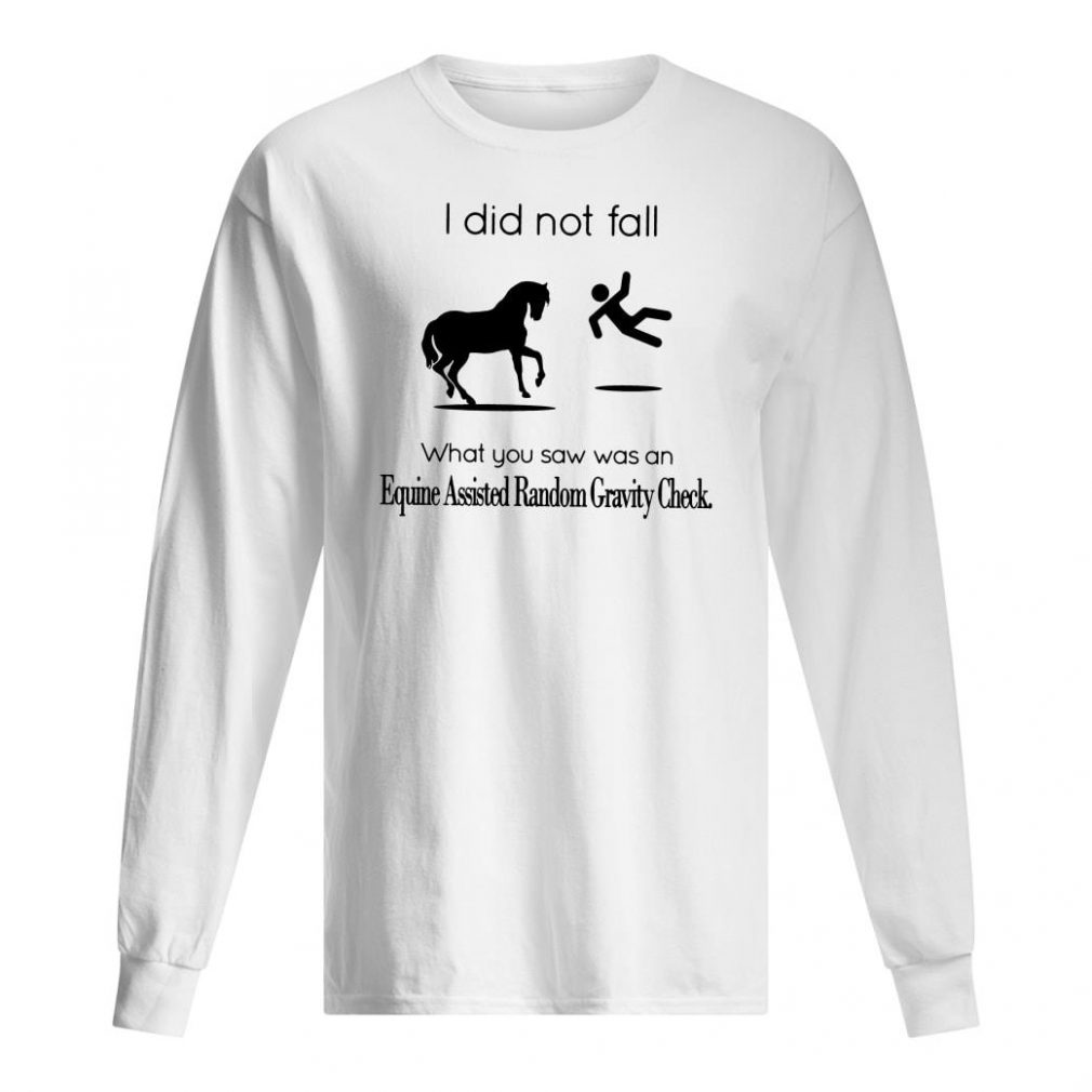 I did not fall what you saw was an equine assisted random gravity check shirt long sleeved