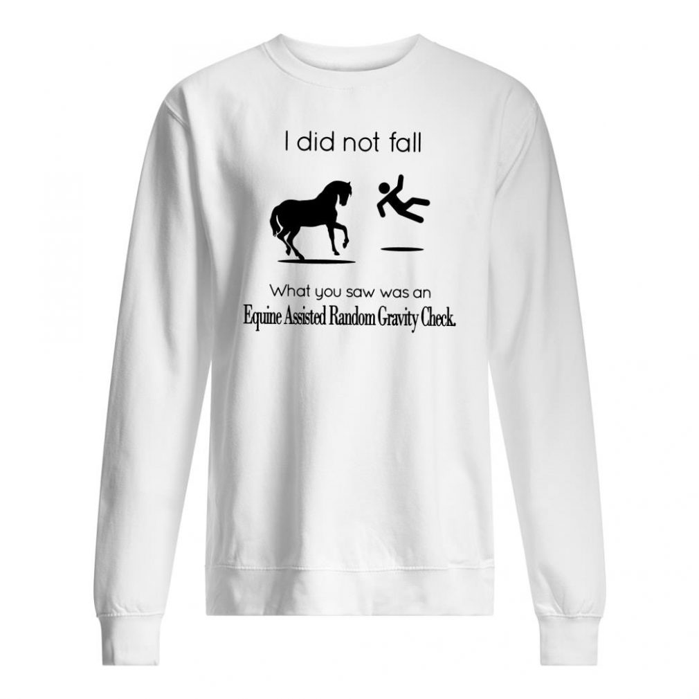 I did not fall what you saw was an equine assisted random gravity check shirt sweater