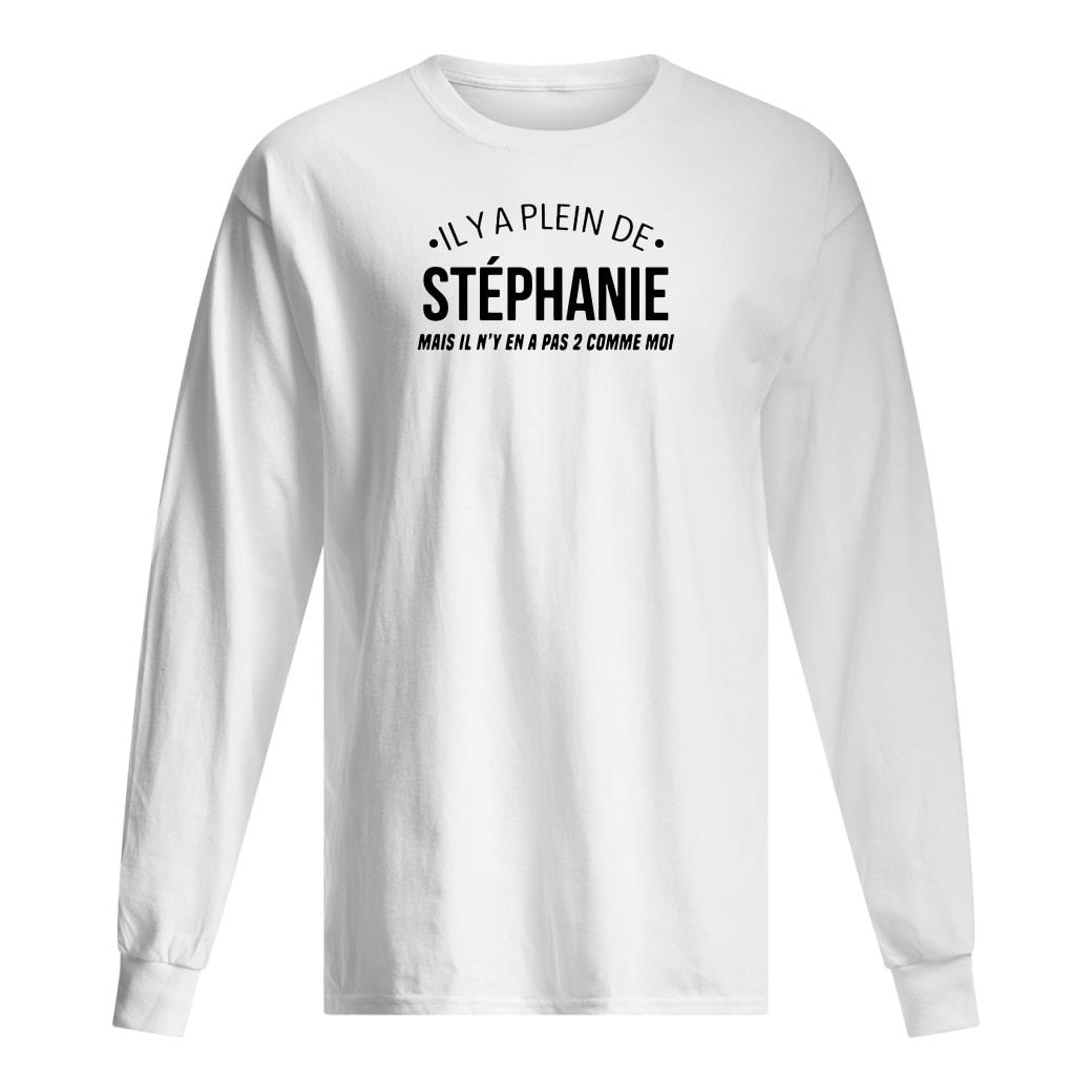 Il Ya plein de Stephanie mais il n'y en a pas 2 comme moi shirt Long sleeved