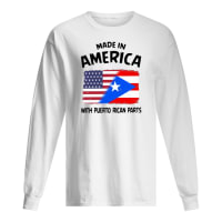 Made in America with puerto rican parts shirt long sleeved