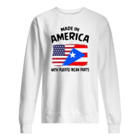 Made in America with puerto rican parts shirt sweater