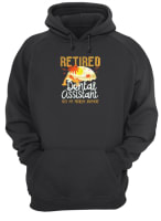 Retired dental assistant not my problem anymore hoodie