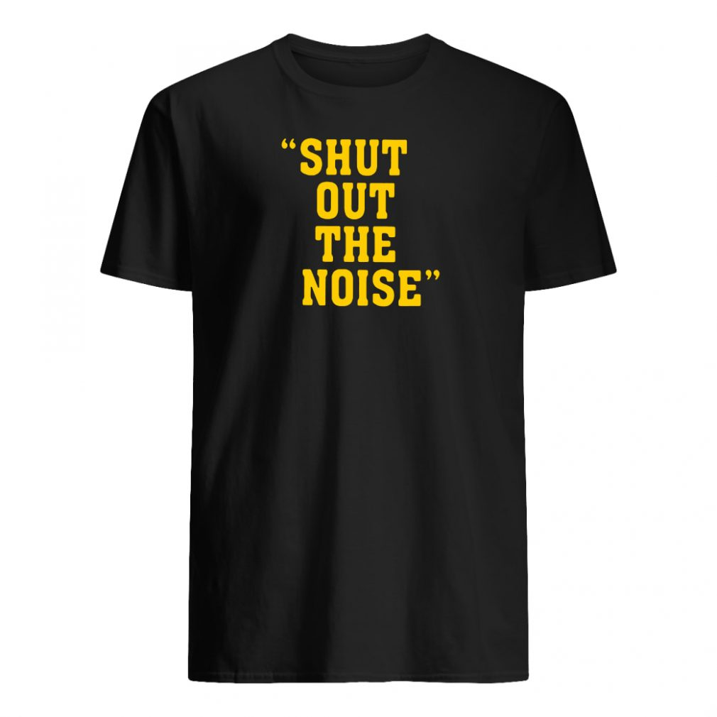Shut out the noise shirt