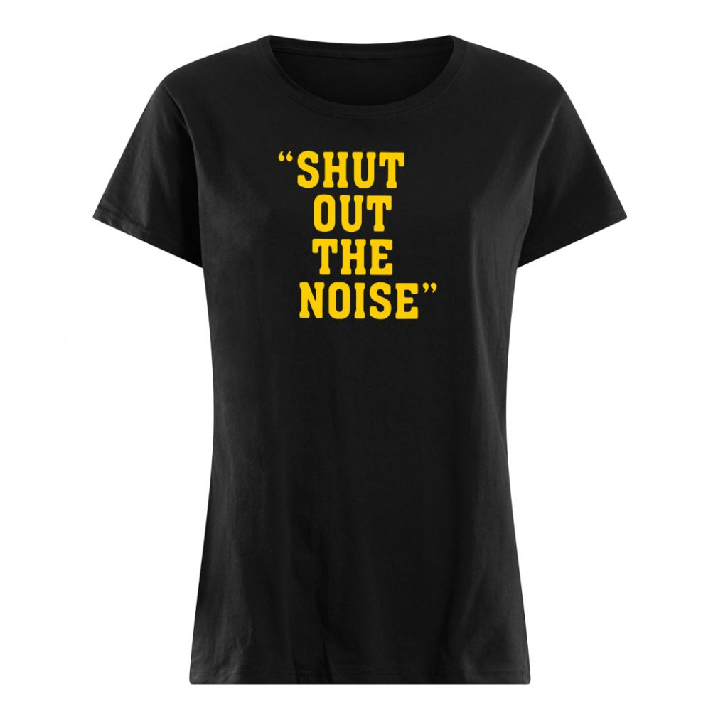 Shut out the noise shirt ladies tee