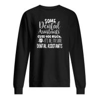 Some dental assistants cuss too much it's me i'm some dental assistants shirt sweater
