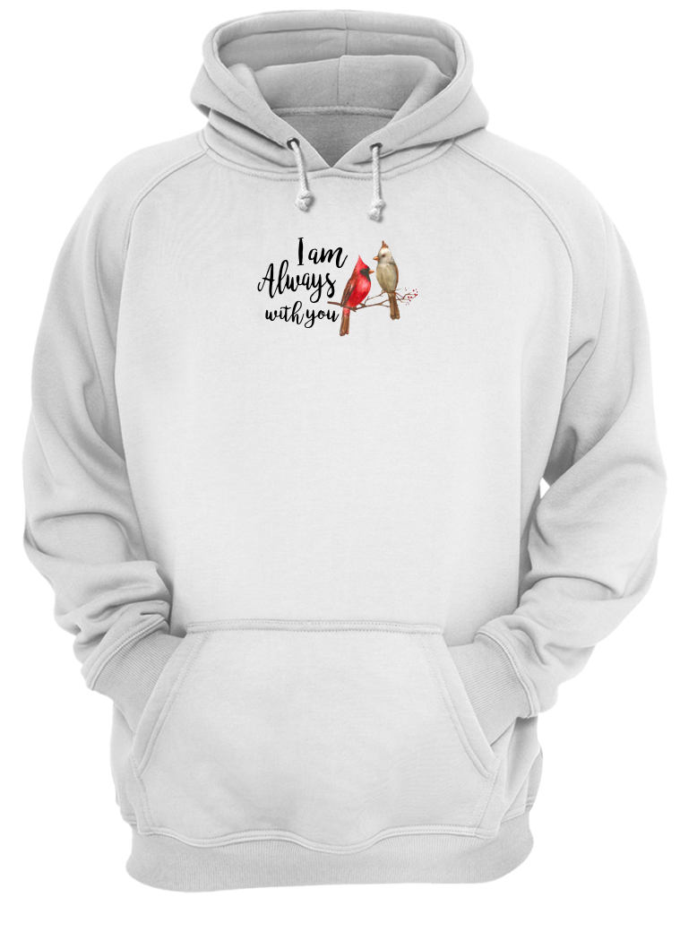 The northern cardinal I am always with you shirt hoodie