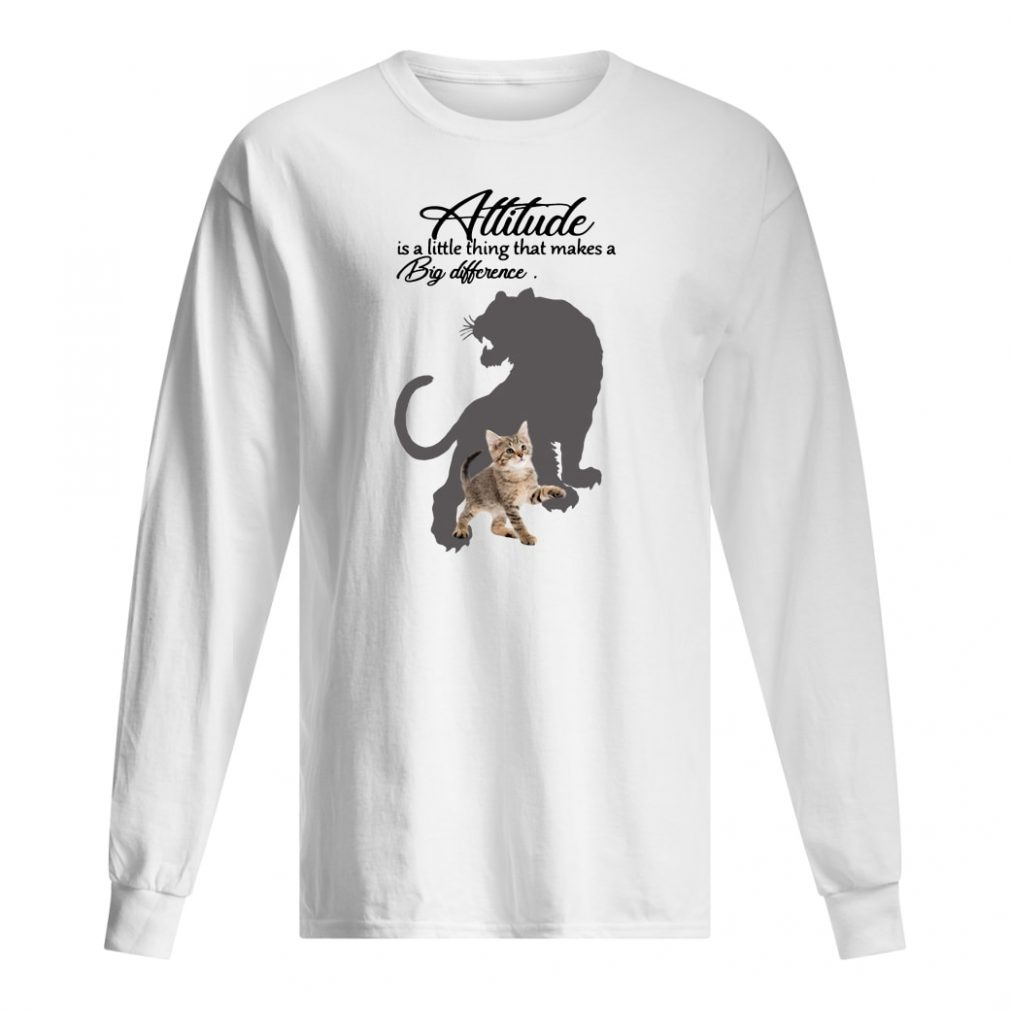 Attitude is a little thing that makes a big difference shirt long sleeved