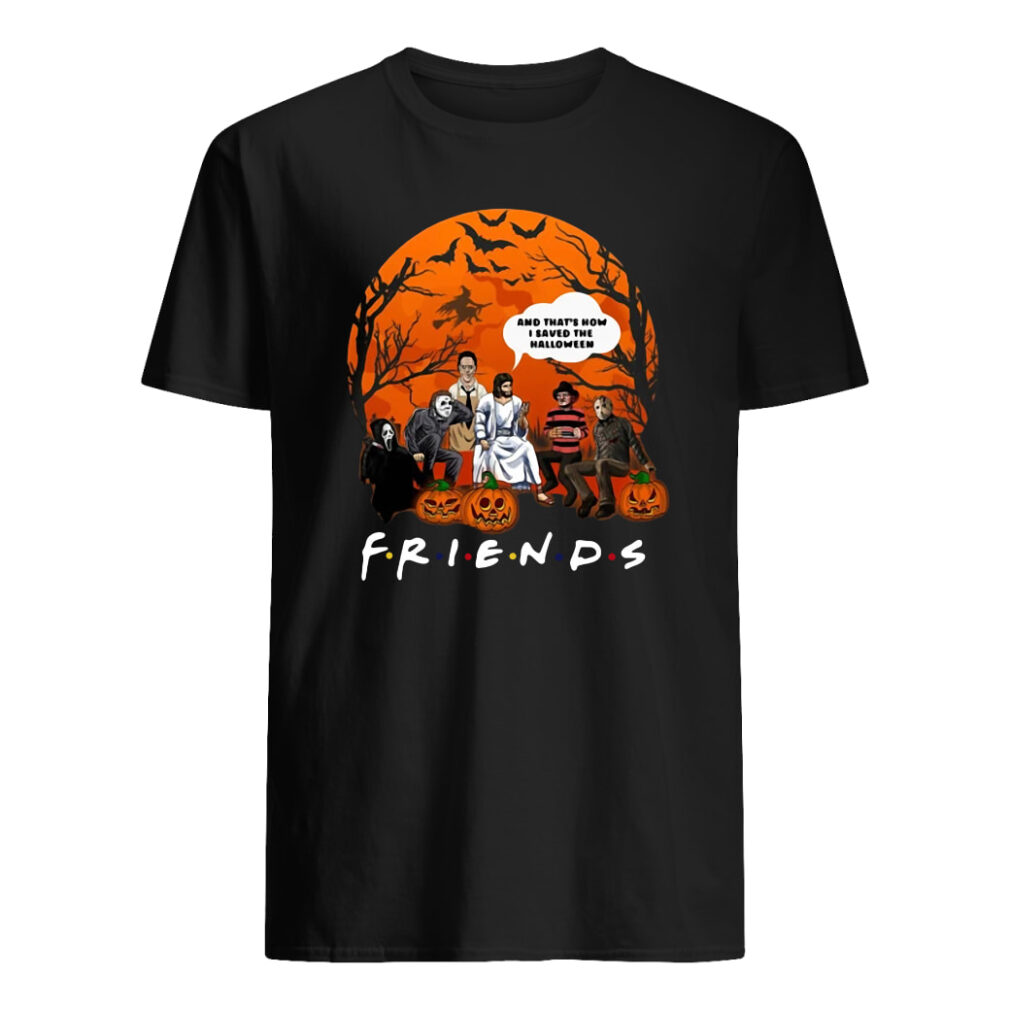 Friends tv show horror movie characters and Jesus and that's how I saved the halloween shirt