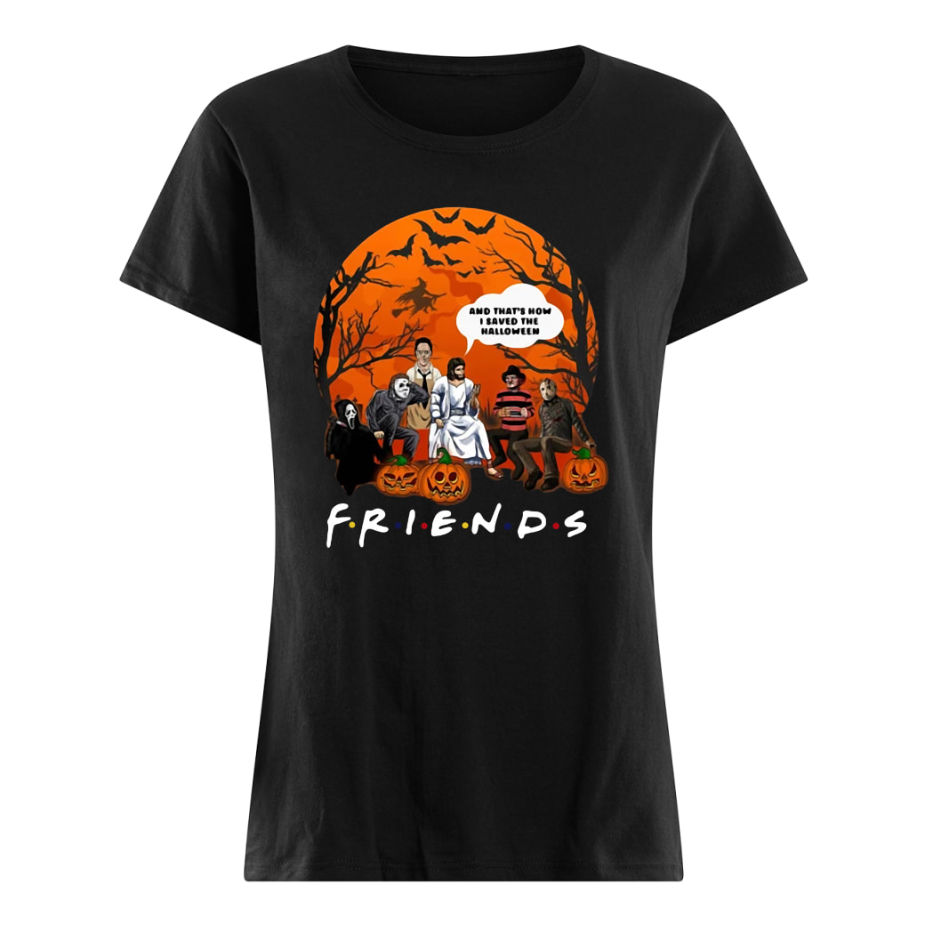 Friends tv show horror movie characters and Jesus and that's how I saved the halloween shirt ladies tee