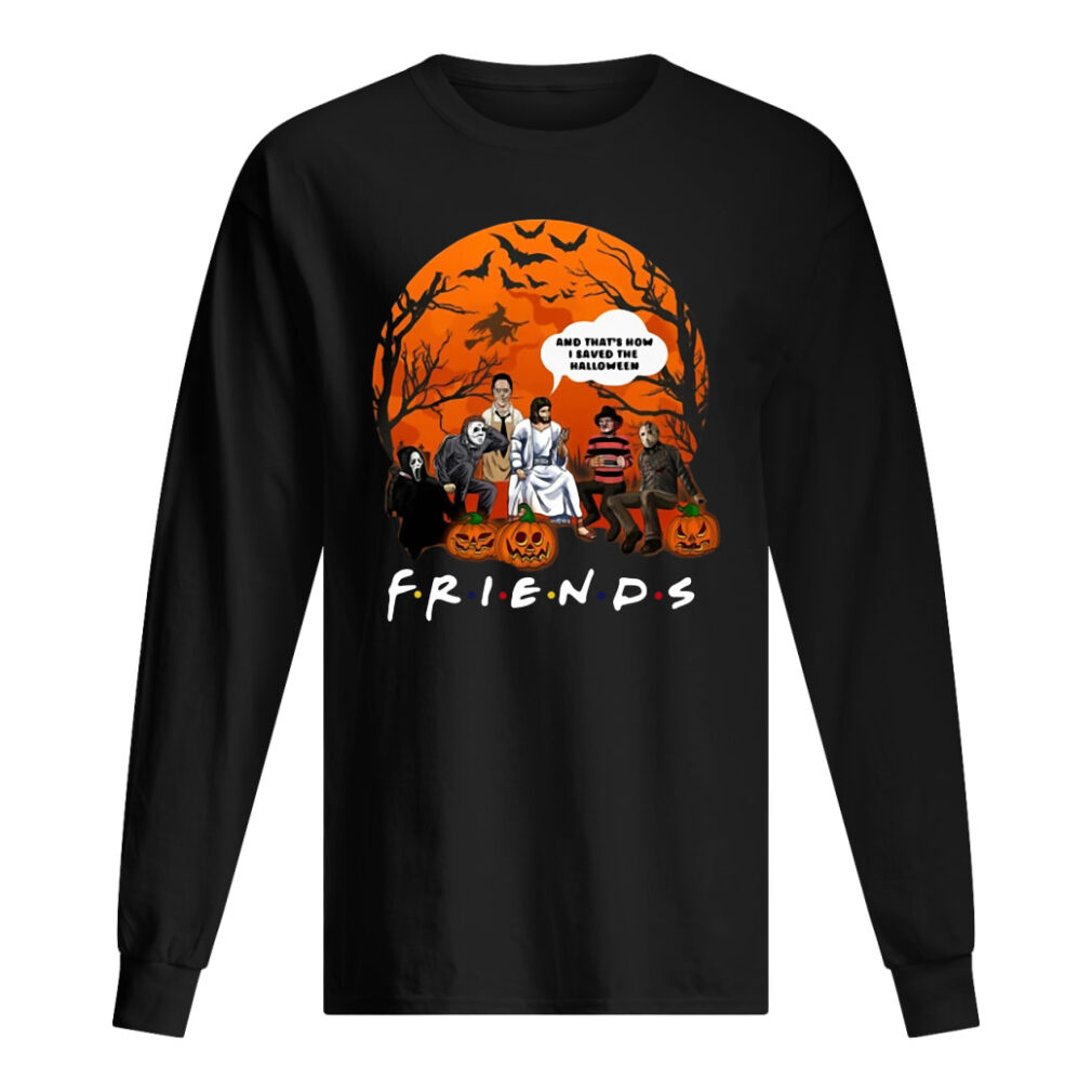 Friends tv show horror movie characters and Jesus and that's how I saved the halloween shirt long sleeved