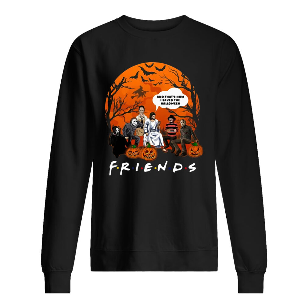 Friends tv show horror movie characters and Jesus and that's how I saved the halloween shirt sweater