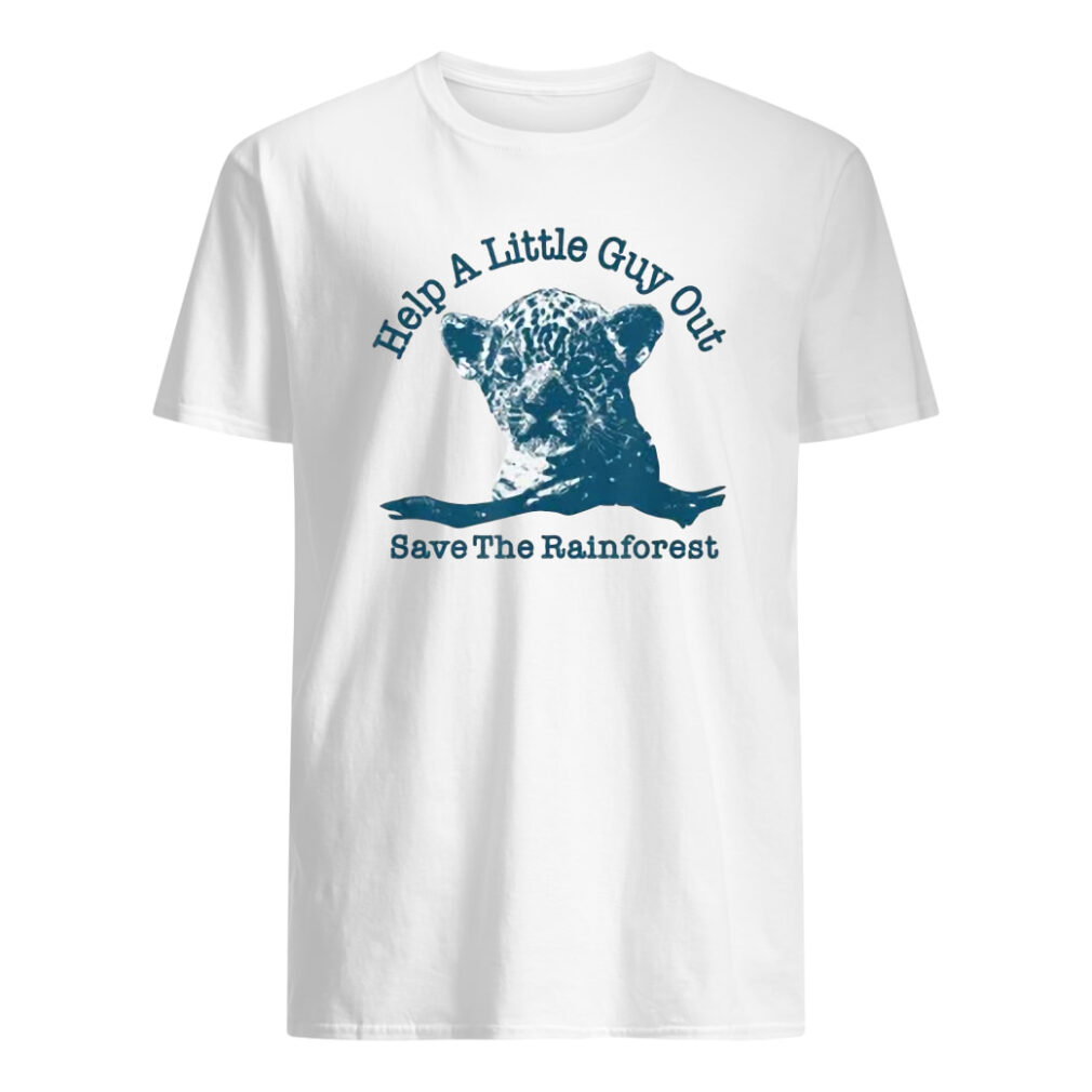 Help a little guy out save the rainforest shirt