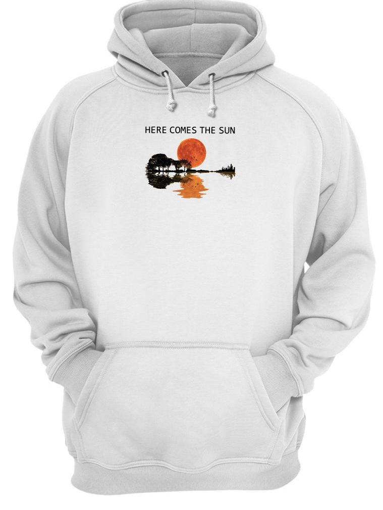 Here comes the sun shirt hoodie