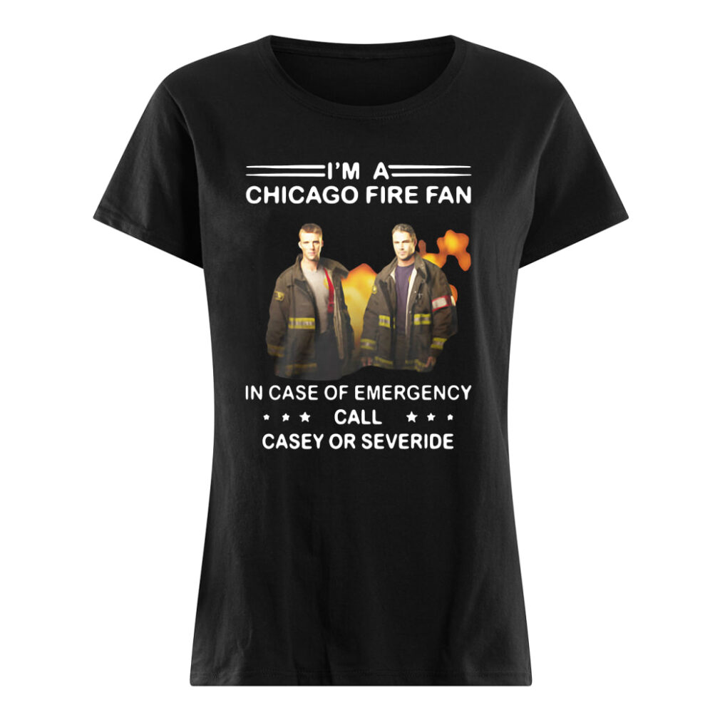 I'm a Chicago Fire fan in case of emergency call casey or severide shirt ladies tee