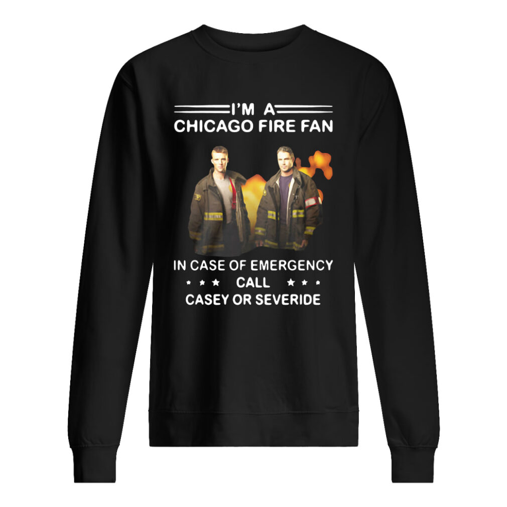 I'm a Chicago Fire fan in case of emergency call casey or severide shirt sweater