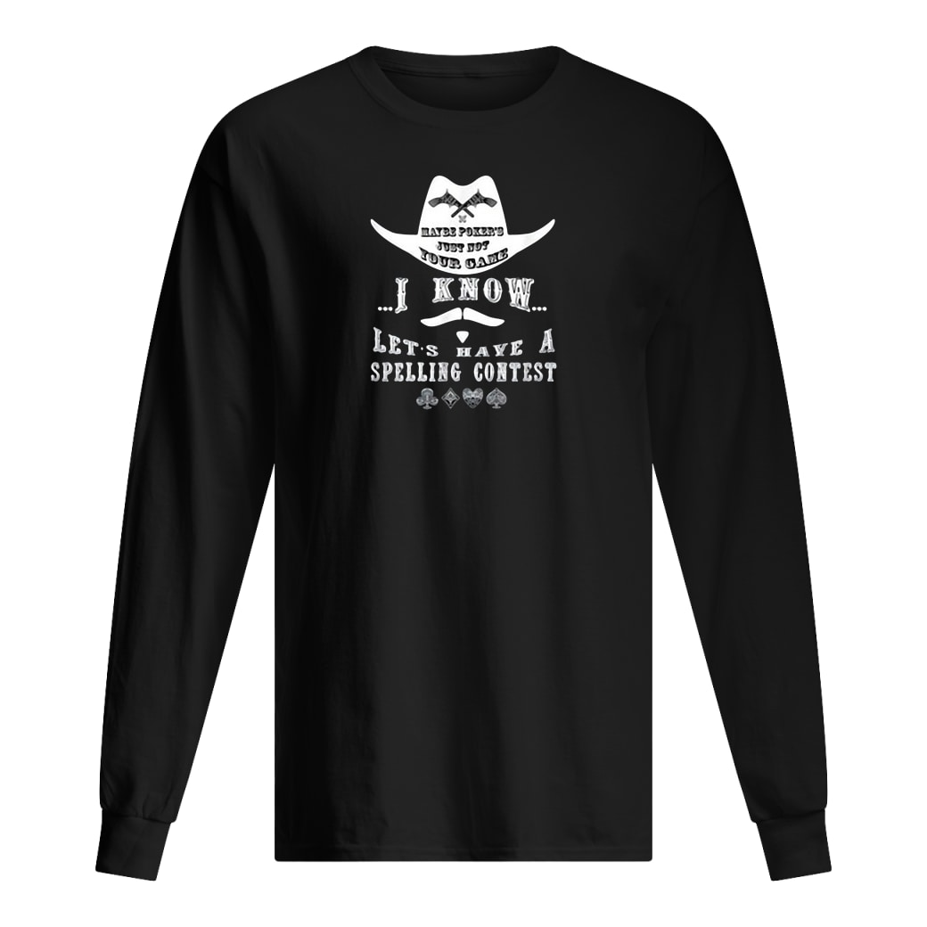 Maybe poker's just not your game i know let's have a spelling contest shirt Long sleeved