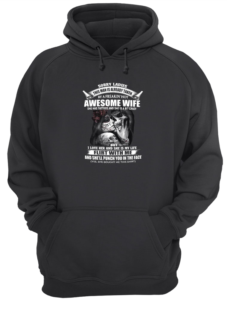 Sorry ladies this man is already taken by a freakin' hot awesome wife shirt hoodie