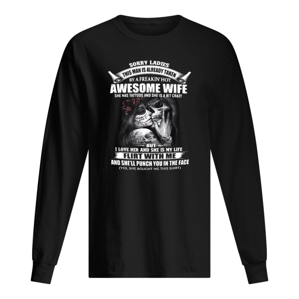 Sorry ladies this man is already taken by a freakin' hot awesome wife shirt long sleeved