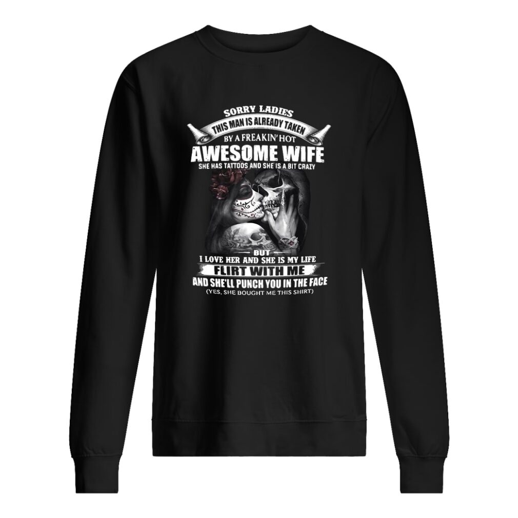 Sorry ladies this man is already taken by a freakin' hot awesome wife shirt sweater