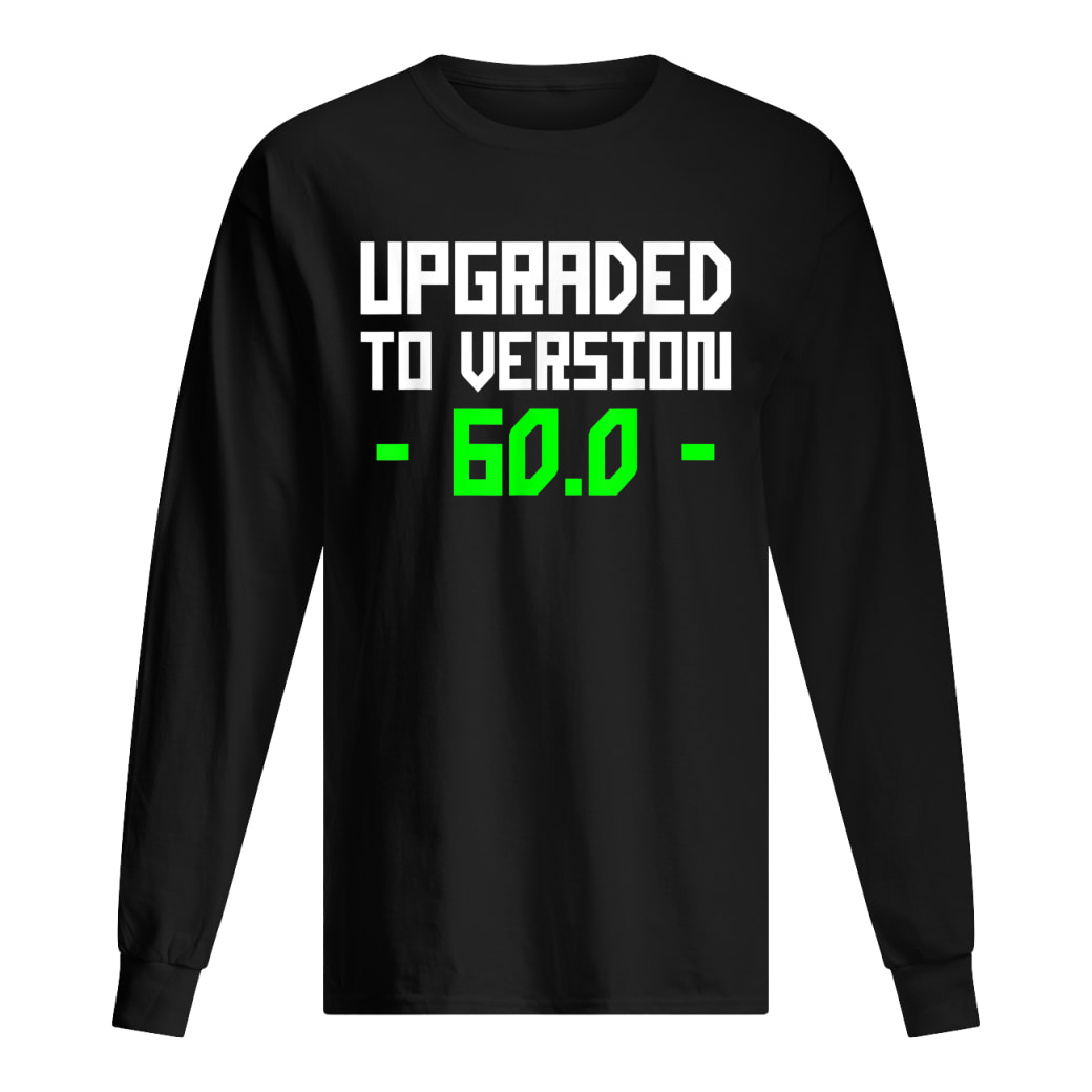 Upgraded To 60.0 Years Old 60th Shirt Long sleeved