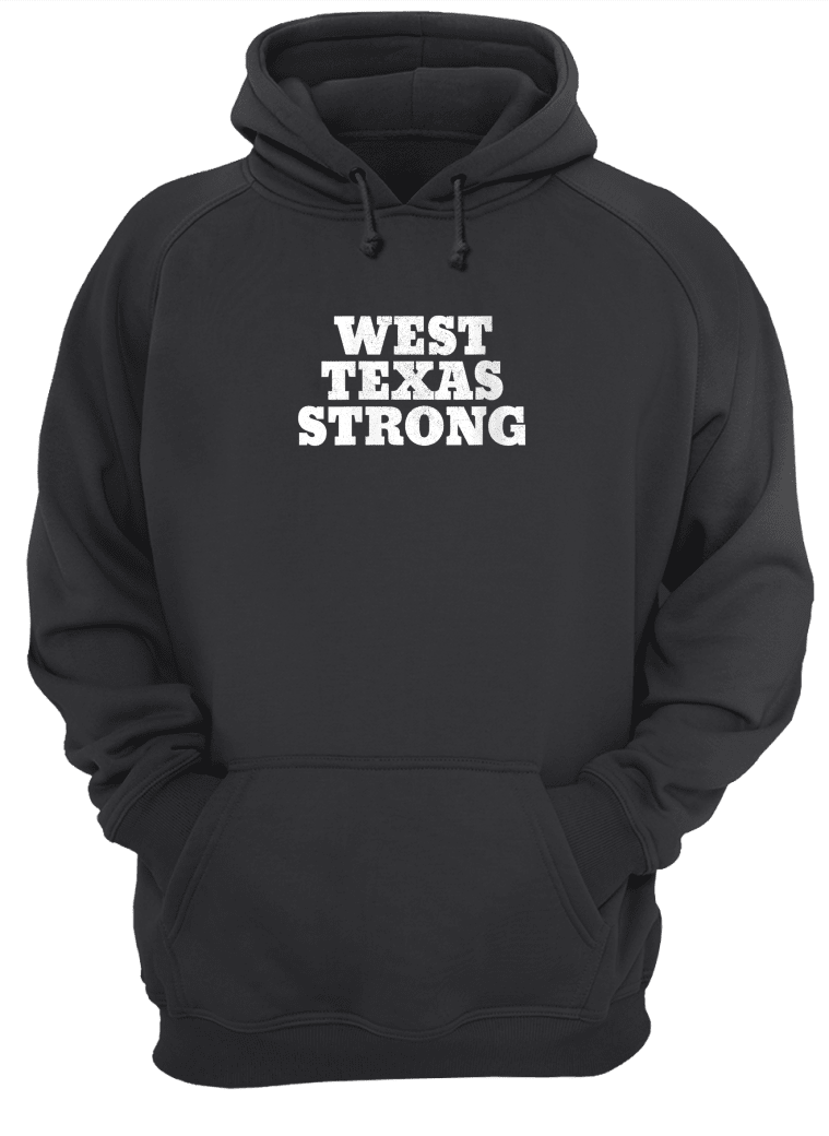 West Texas Strong Shirt hoodie