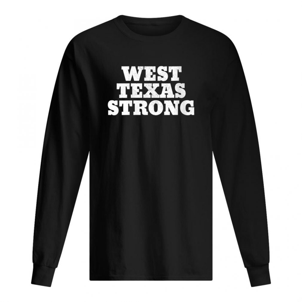 West Texas Strong Shirt long sleeved