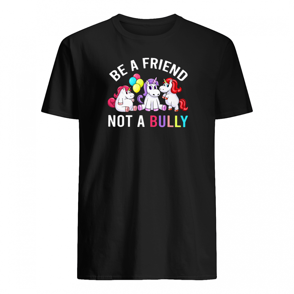 Be a friend not a Bully shirt