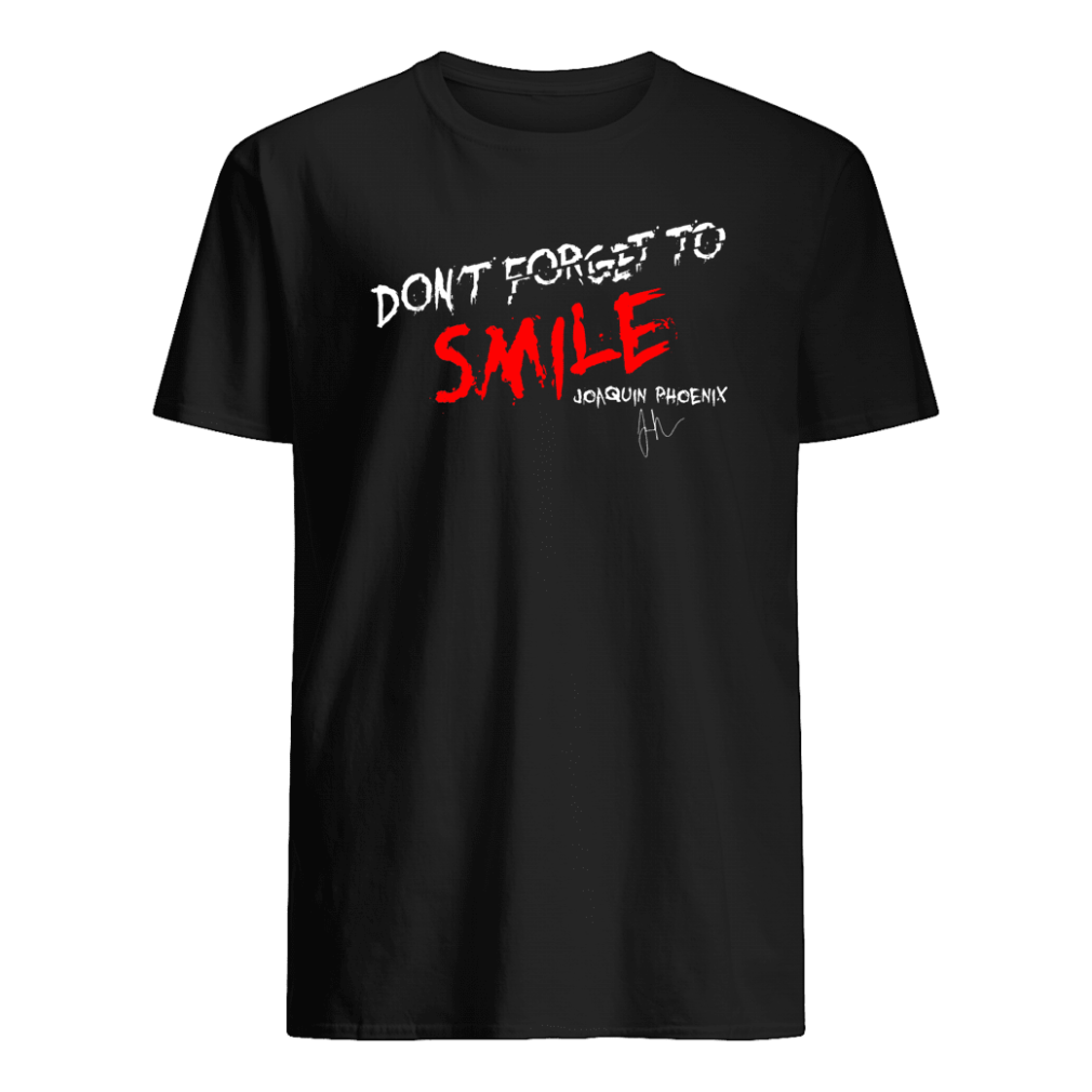 Don't forget to smile Joaquin Phoenix shirt
