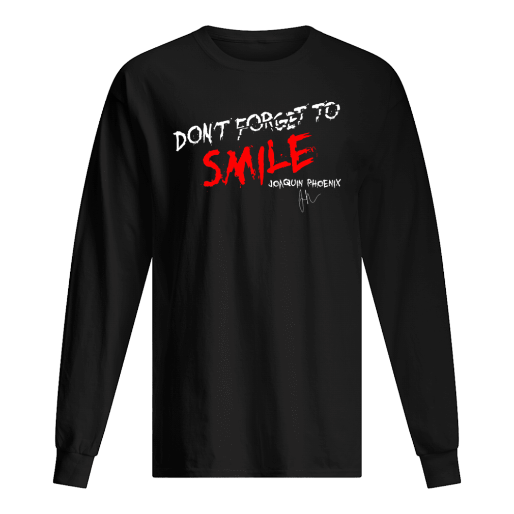Don't forget to smile Joaquin Phoenix shirt long sleeved
