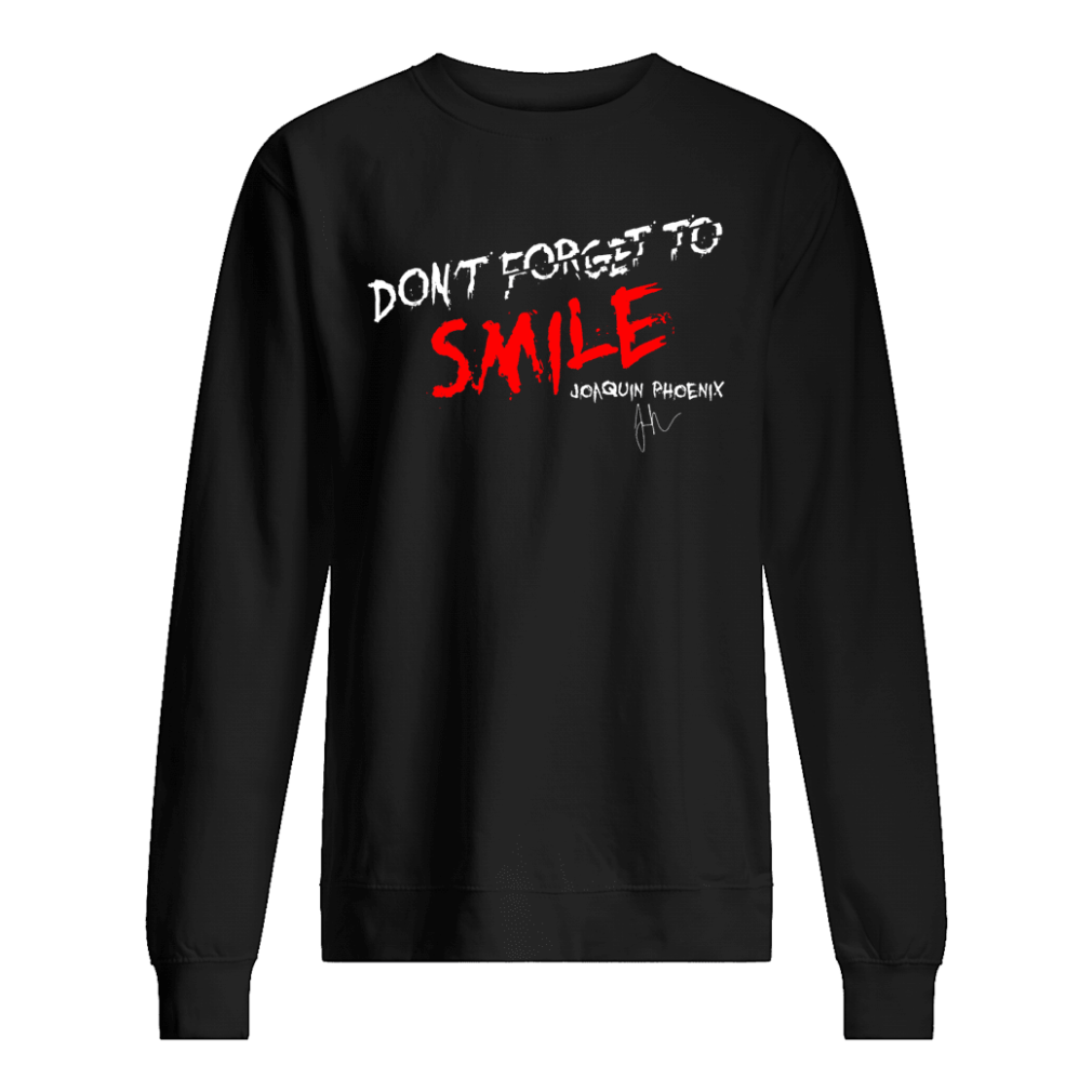 Don't forget to smile Joaquin Phoenix shirt sweater