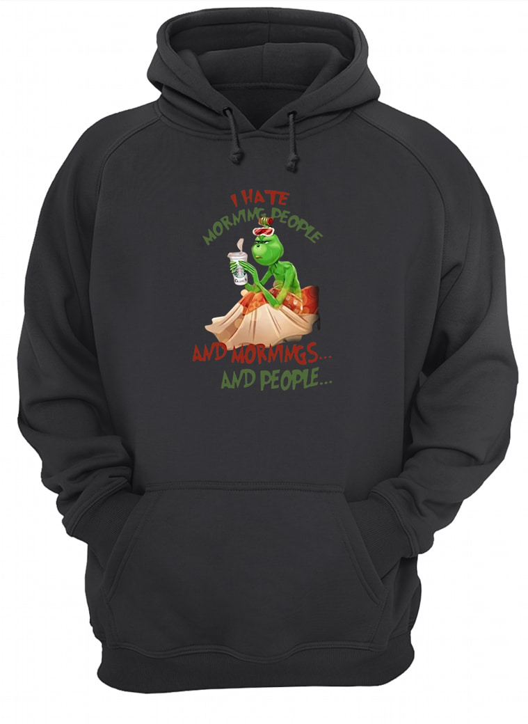 Grinch drink Starbuck Coffee I hate morning people and mornings and people Christmas shirt hoodie