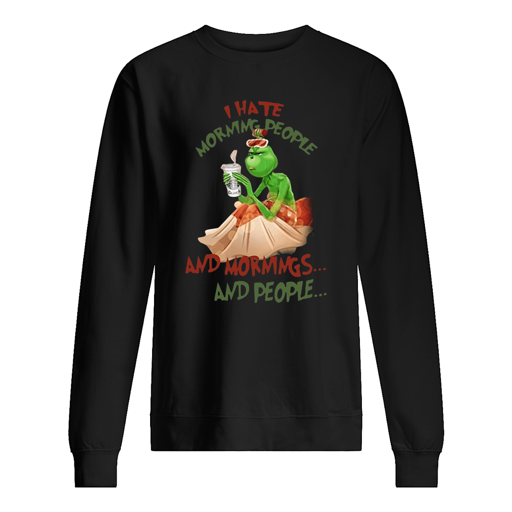 Grinch drink Starbuck Coffee I hate morning people and mornings and people Christmas shirt sweater
