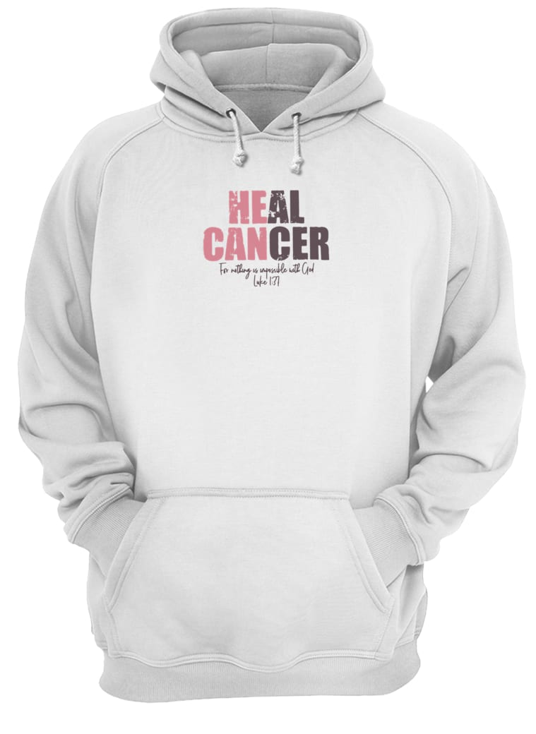 Heal cancer for nothing us impossible with God shirt hoodie