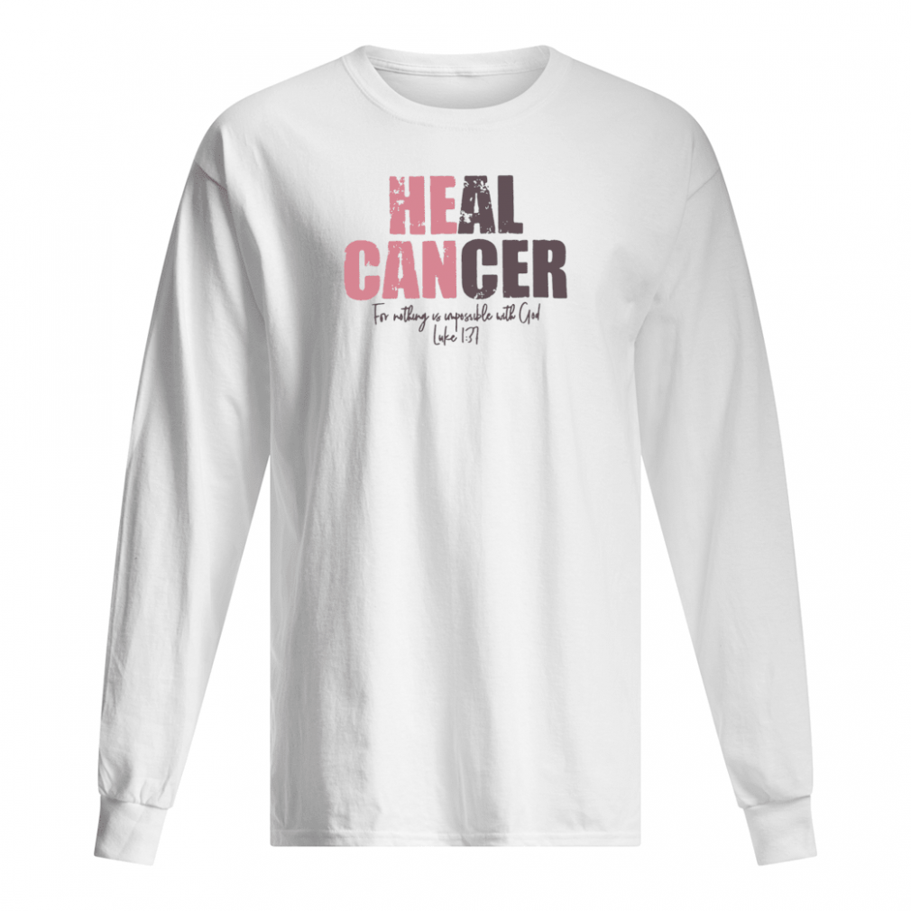 Heal cancer for nothing us impossible with God shirt long sleeved