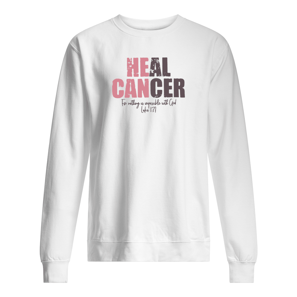 Heal cancer for nothing us impossible with God shirt sweater