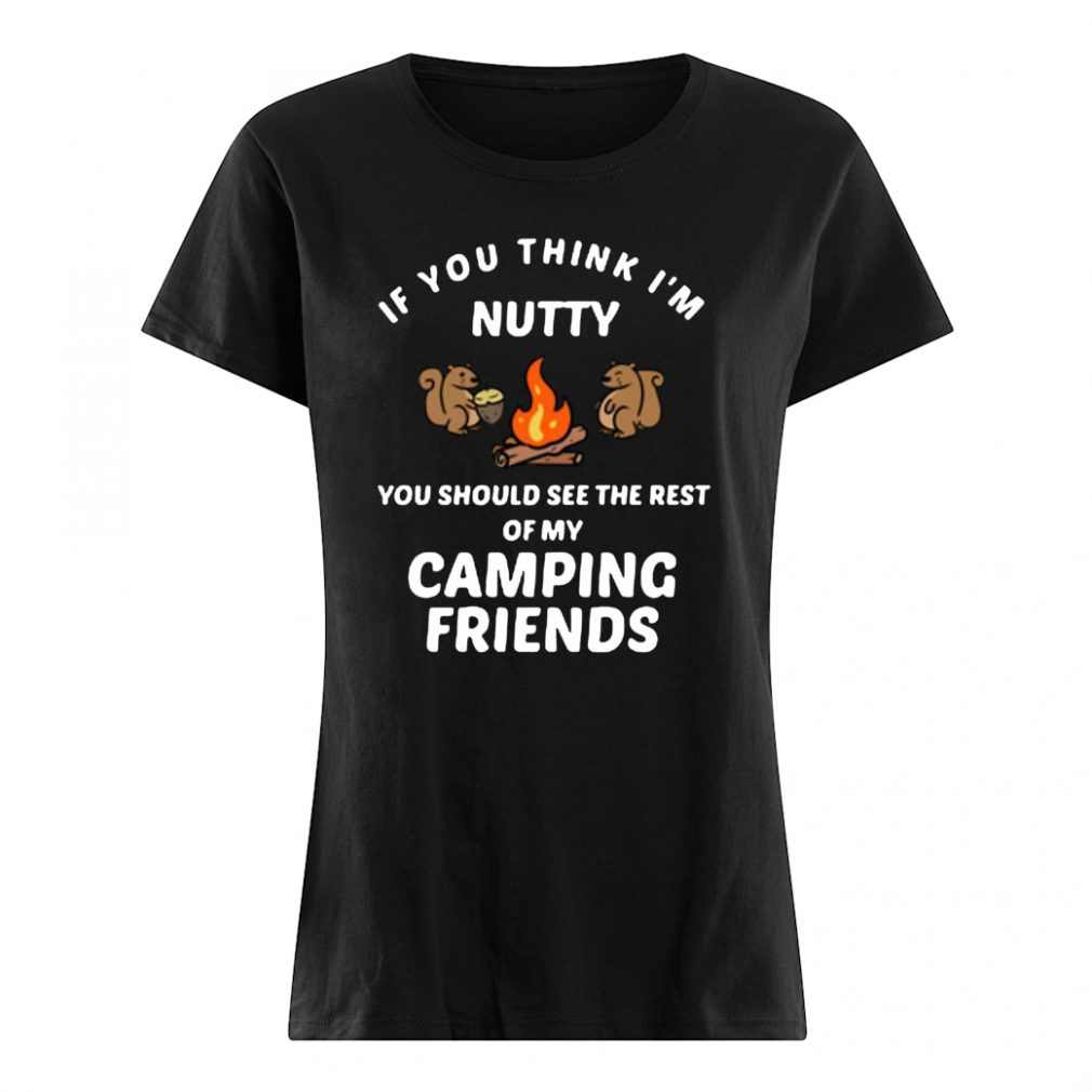 If you think i'm funny you should see the rest of my camping friends shirt ladies tee
