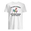 I'm into fitness fit'ness wine in my mouth shirt