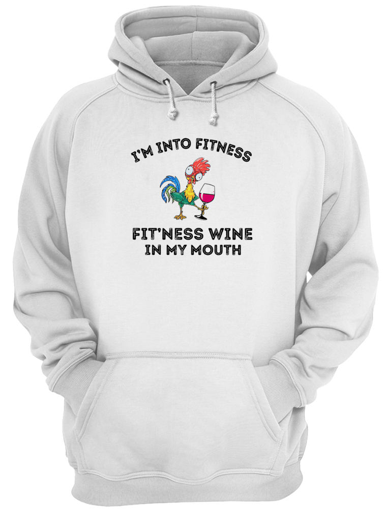 I'm into fitness fit'ness wine in my mouth shirt hoodie