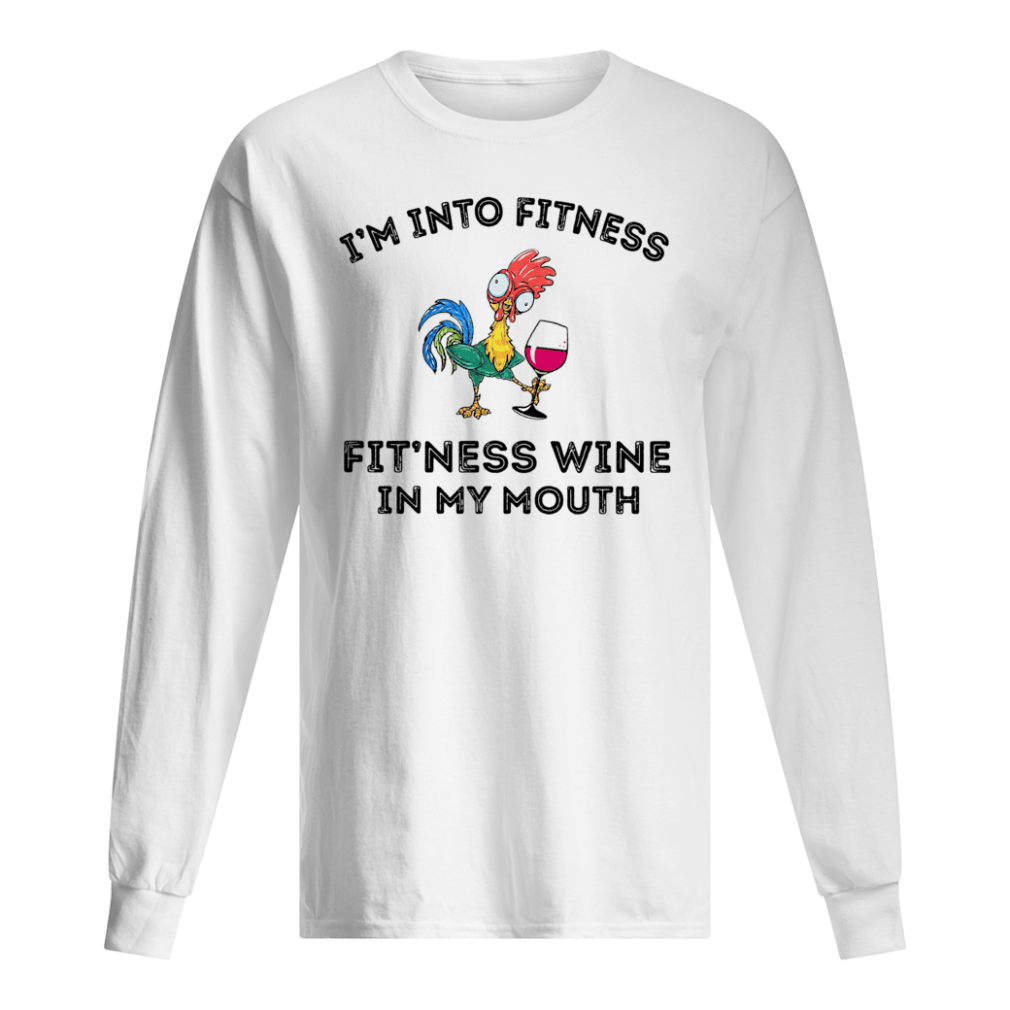 I'm into fitness fit'ness wine in my mouth shirt long sleeved
