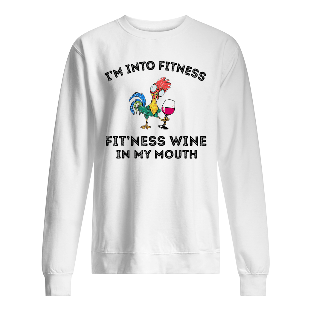 I'm into fitness fit'ness wine in my mouth shirt sweater